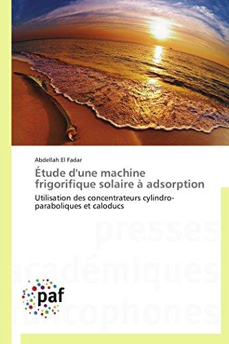 9783838170558: Étude d'une machine frigorifique solaire à adsorption: Utilisation des concentrateurs cylindro-paraboliques et caloducs (Omn.Pres.Franc.) (French Edition)