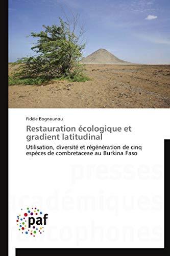 9783838171104: Restauration écologique et gradient latitudinal: Utilisation, diversité et régénération de cinq espèces de combretaceae au Burkina Faso (Omn.Pres.Franc.) (French Edition)