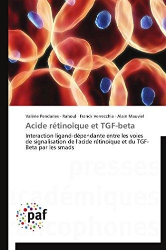 9783838171289: Acide rétinoïque et TGF-beta: Interaction ligand-dépendante entre les voies de signalisation de l'acide rétinoïque et du TGF-Beta par les smads (Omn.Pres.Franc.) (French Edition)