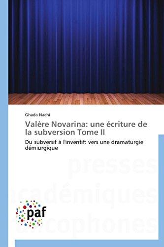 9783838171647: Valère Novarina: une écriture de la subversion Tome II: Du subversif à l'inventif: vers une dramaturgie démiurgique (Omn.Pres.Franc.) (French Edition)
