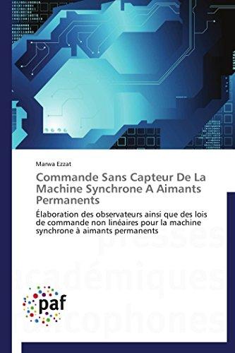 9783838171753: Commande Sans Capteur De La Machine Synchrone A Aimants Permanents: Élaboration des observateurs ainsi que des lois de commande non linéaires pour la machine synchrone à aimants permanents