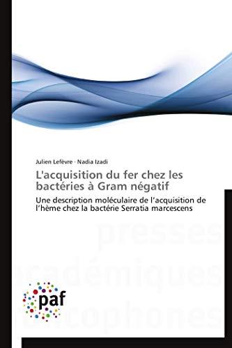 9783838172088: L'acquisition du fer chez les bactéries à Gram négatif: Une description moléculaire de l'acquisition de l'hème chez la bactérie Serratia marcescens (French Edition)