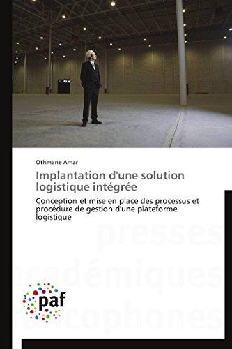 9783838172750: Implantation d'une solution logistique intégrée: Conception et mise en place des processus et procédure de gestion d'une plateforme logistique (Omn.Pres.Franc.) (French Edition)