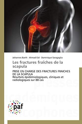 9783838172835: Les fractures fraîches de la scapula: PRISE EN CHARGE DES FRACTURES FRAICHES DE LA SCAPULA Résultats épidémiologiques, cliniques et radiologiques sur 88 cas (French Edition)
