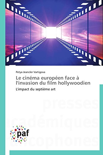 9783838172880: Le cinéma européen face à l'invasion du film hollywoodien: L'impact du septième art (Omn.Pres.Franc.) (French Edition)