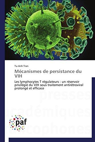 9783838172958: Mécanismes de persistance du VIH: Les lymphocytes T régulateurs : un réservoir privilégié du VIH sous traitement antirétroviral prolongé et efficace (French Edition)