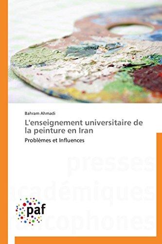 L'enseignement universitaire de la peinture en Iran: Problèmes et Influences (Omn.Pres.Franc.) ...