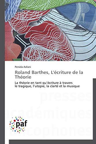 9783838173566: Roland Barthes, L'écriture de la Théorie: La théorie en tant qu'écriture à travers   le tragique, l'utopie, la clarté et la musique