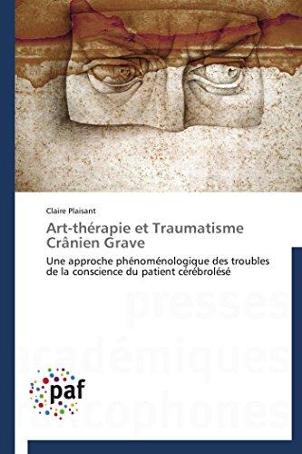 9783838173597: Art-th�rapie et Traumatisme Cr�nien Grave: Une approche ph�nom�nologique des troubles de la conscience du patient c�r�brol�s�