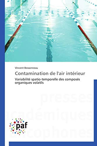 9783838173665: Contamination de l'air intérieur: Variabilité spatio-temporelle des composés organiques volatils (French Edition)