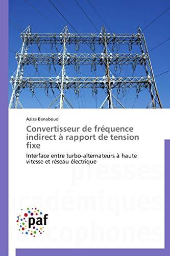 9783838173764: Convertisseur de fréquence indirect à rapport de tension fixe: Interface entre turbo-alternateurs à haute vitesse et réseau électrique (French Edition)