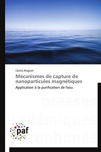 9783838174105: Mécanismes de capture de nanoparticules magnétiques: Application à la purification de l'eau (Omn.Pres.Franc.) (French Edition)