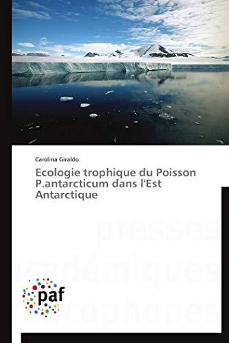 Ecologie Trophique Du Poisson P.Antarcticum Dans L'Est Antarctique (Book): Carolina Giraldo