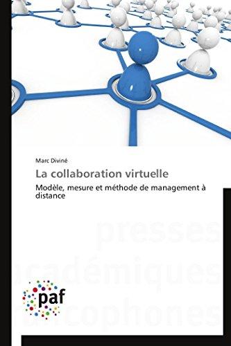 La collaboration virtuelle: Modèle, mesure et méthode: Marc DivinÃ