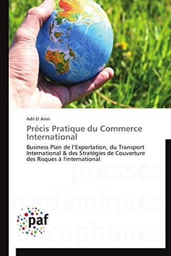 9783838175379: Précis Pratique du Commerce International: Business Plan de l'Exportation, du Transport International & des Stratégies de Couverture des Risques à l'international (French Edition)