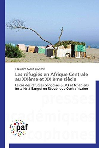 9783838179599: Les réfugiés en Afrique Centrale au XXème et XXIème siècle: Le cas des réfugiés congolais (RDC) et tchadiens installés à Bangui en République Centrafricaine (Omn.Pres.Franc.) (French Edition)