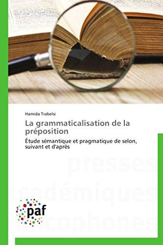 9783838179643: La grammaticalisation de la préposition: Étude sémantique et pragmatique de selon, suivant et d'après (Omn.Pres.Franc.) (French Edition)