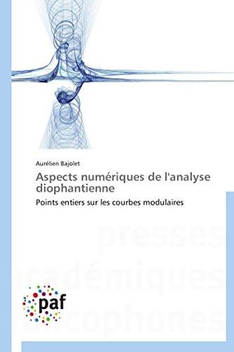 Aspects Numeriques de LAnalyse Diophantienne: Aur� lien Bajolet
