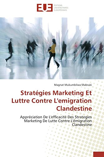 9783838180069: Stratégies Marketing Et Luttre Contre L'emigration Clandestine: Appréciation De L'efficacité Des Strategies Marketing De Lutte Contre L'émigration Clandestine (Omn.Univ.Europ.) (French Edition)