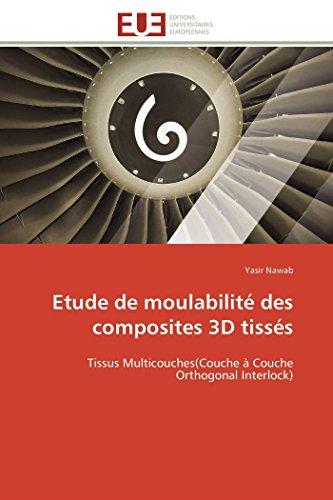 9783838180199: Etude de moulabilité des composites 3D tissés: Tissus Multicouches(Couche à Couche Orthogonal Interlock) (Omn.Univ.Europ.) (French Edition)