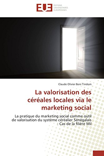 9783838180939: La valorisation des c�r�ales locales via le marketing social: La pratique du marketing social comme outil de valorisation du syst�me c�r�alier S�n�galais : Cas de la fili�re Mil