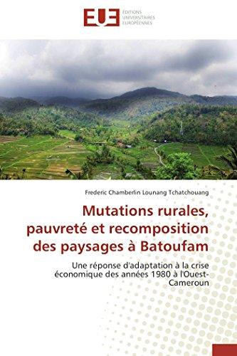 9783838181806: Mutations rurales, pauvreté et recomposition des paysages à Batoufam: Une réponse d'adaptation à la crise économique des années 1980 à l'Ouest-Cameroun (Omn.Univ.Europ.) (French Edition)