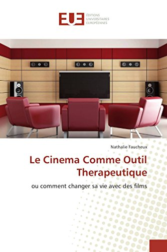 9783838182308: Le Cinema Comme Outil Therapeutique: ou comment changer sa vie avec des films