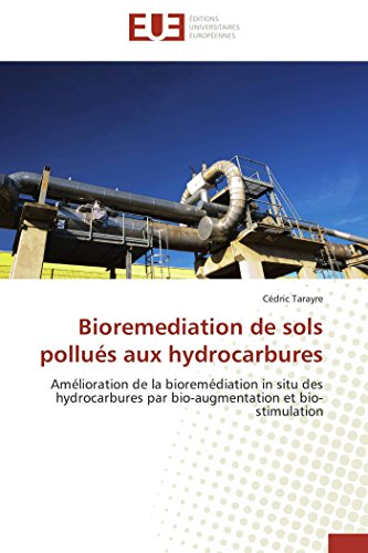 9783838182315: Bioremediation de sols pollu�s aux hydrocarbures: Am�lioration de la biorem�diation in situ des hydrocarbures par bio-augmentation et bio-stimulation