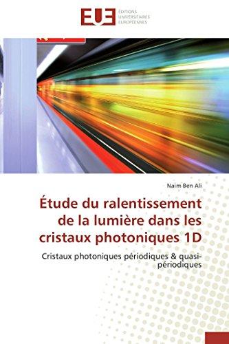 9783838182698: Étude du ralentissement de la lumière dans les cristaux photoniques 1D: Cristaux photoniques périodiques & quasi-périodiques (Omn.Univ.Europ.) (French Edition)