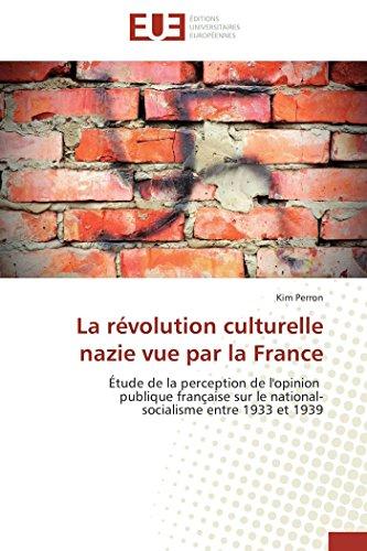 9783838184142: La révolution culturelle nazie vue par la France: Étude de la perception de l'opinion publique française sur le national- socialisme entre 1933 et 1939