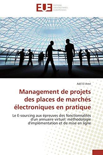 9783838184500: Management de projets des places de marchés électroniques en pratique: Le E-sourcing aux épreuves des fonctionnalités d'un annuaire virtuel: ... et de mise en ligne (French Edition)