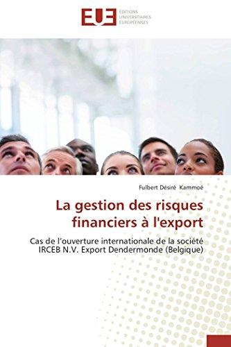 9783838186856: La gestion des risques financiers à l'export: Cas de l'ouverture internationale de la société IRCEB N.V. Export Dendermonde (Belgique) (French Edition)