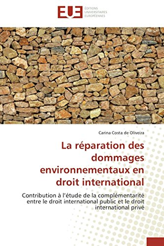 9783838186900: La réparation des dommages environnementaux en droit international: Contribution à l'étude de la complémentarité entre le droit international public et le droit international privé