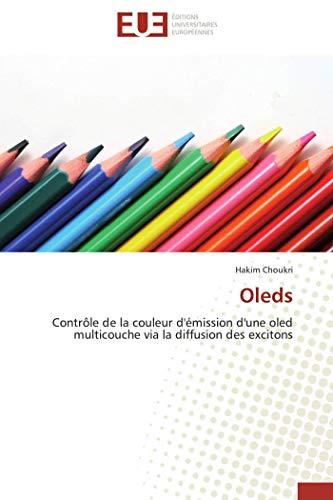 9783838187198: Oleds: Contrôle de la couleur d'émission d'une oled multicouche via la diffusion des excitons (French Edition)