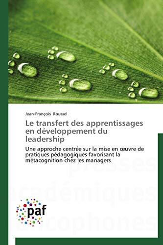 9783838188003: Le transfert des apprentissages en d�veloppement du leadership: Une approche centr�e sur la mise en oeuvre de pratiques p�dagogiques favorisant la m�tacognition chez les managers