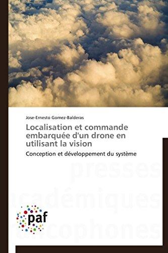 9783838188782: Localisation et commande embarqu�e d'un drone en utilisant la vision: Conception et d�veloppement du syst�me