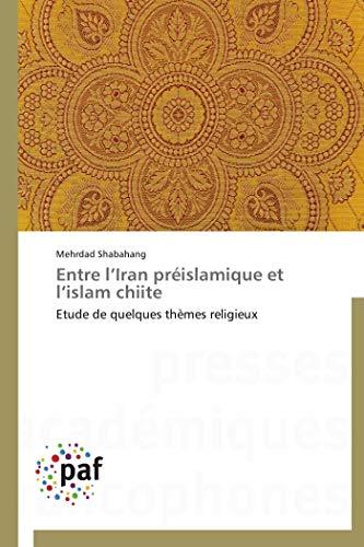 9783838188942: Entre l'Iran préislamique et l'islam chiite: Etude de quelques thèmes religieux (French Edition)