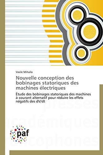 9783838189109: Nouvelle conception des bobinages statoriques des machines �lectriques: �tude des bobinages statoriques des machines � courant alternatif pour r�duire les effets n�gatifs des dV/dt