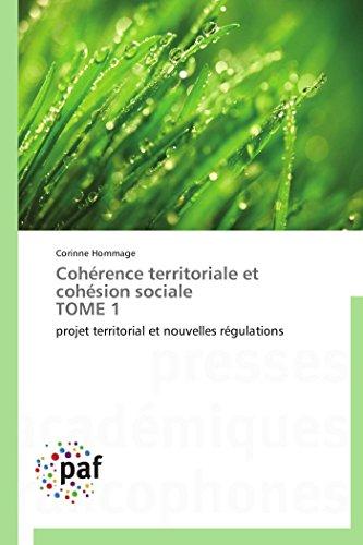 Cohérence territoriale et cohésion sociale TOME 1: projet territorial et nouvelles régulations (...