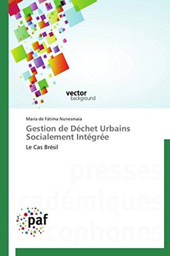 9783838189550: Gestion de Déchet Urbains Socialement Intégrée: Le Cas Brésil (Omn.Pres.Franc.) (French Edition)