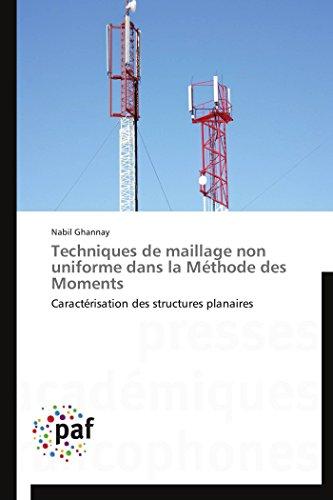 9783838189680: Techniques de maillage non uniforme dans la Méthode des Moments: Caractérisation des structures planaires