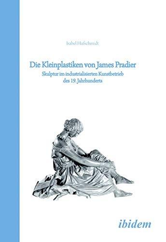 Die Kleinplastiken von James Pradier: Isabel Hufschmidt