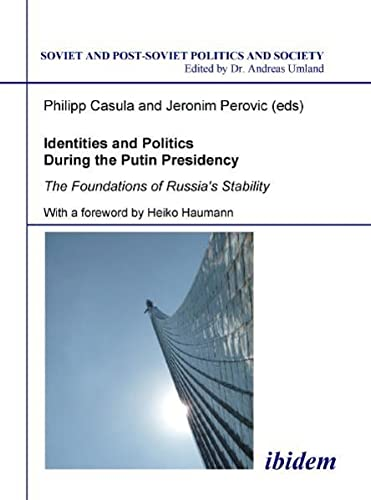 9783838200156: Identities and Politics During the Putin Presidency: The Foundations of Russia's Stability (Soviet and Post-Soviet Politics and Society) (Volume 92)