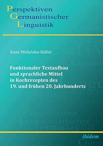 Funktionaler Textaufbau und sprachliche Mittel in Kochrezepten des 19. und frühen 20. ...