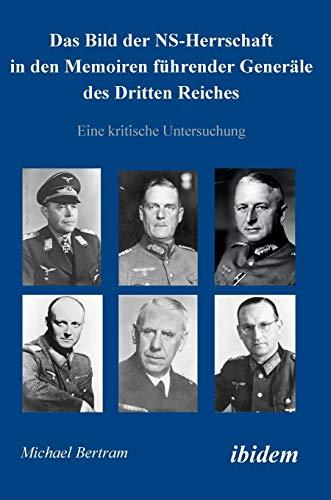 9783838200347: Das Bild der NS-Herrschaft in den Memoiren führender Generäle des Dritten Reiches. Eine kritische Untersuchung (German Edition)