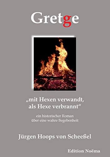 9783838200392: Gretge. mit Hexen verwandt, als Hexe verbrannt: Ein historischer Roman über eine wahre Begebenheit