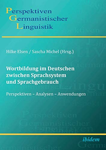 Wortbildung Im Deutschen Zwischen Sprachsystem Und Sprachgebrauch. Perspektiven - Analysen - ...