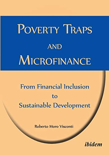 Poverty Traps and Microfinance: From Financial Inclusion to Sustainable Development: Roberto Moro ...