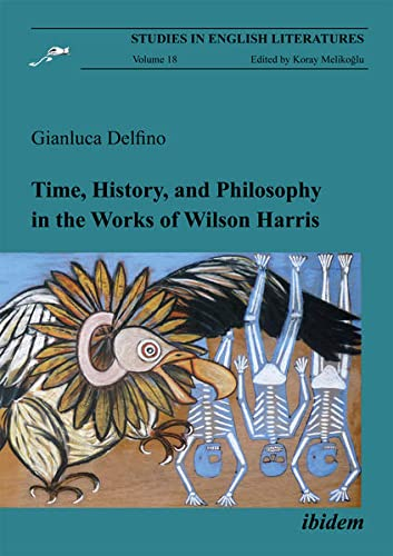 9783838202655: Time, History, and Philosophy in the Works of Wilson Harris (Studies in English Literatures)