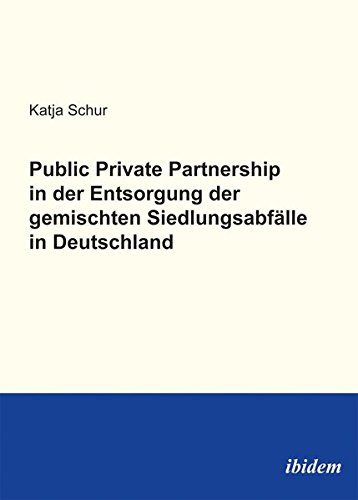 Public Private Partnership in der Entsorgung der gemischten Siedlungsabfalle in Deutschland: Katja ...